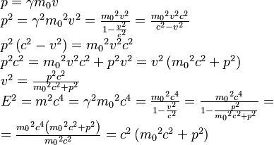 \begin{array}{l}  p = \gamma {m_0}v\\ {p^2} = {\gamma ^2}{m_0}^2{v^2} = \frac{{{m_0}^2{v^2}}}{{1 - \frac{{{v^2}}}{{{c^2}}}}} = \frac{{{m_0}^2{v^2}{c^2}}}{{{c^2} - {v^2}}}\\ {p^2}\left( {{c^2} - {v^2}} \right) = {m_0}^2{v^2}{c^2}\\ {p^2}{c^2} = {m_0}^2{v^2}{c^2} + {p^2}{v^2} = {v^2}\left( {{m_0}^2{c^2} + {p^2}} \right)\\ {v^2} = \frac{{{p^2}{c^2}}}{{{m_0}^2{c^2} + {p^2}}}\\ {E^2} = {m^2}{c^4} = {\gamma ^2}{m_0}^2{c^4} = \frac{{{m_0}^2{c^4}}}{{1 - \frac{{{v^2}}}{{{c^2}}}}} = \frac{{{m_0}^2{c^4}}}{{1 - \frac{{{p^2}}}{{{m_0}^2{c^2} + {p^2}}}}} = \\  = \frac{{{m_0}^2{c^4}\left( {{m_0}^2{c^2} + {p^2}} \right)}}{{{m_0}^2{c^2}}} = {c^2}\left( {{m_0}^2{c^2} + {p^2}} \right)  \end{array}
